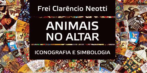 """Frei Clarêncio Neotti lança """"Animais no Altar"""", dia 12"""